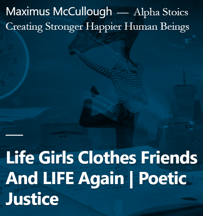 Life Girls Clothes Friends And LIFE Again Poetic Justice