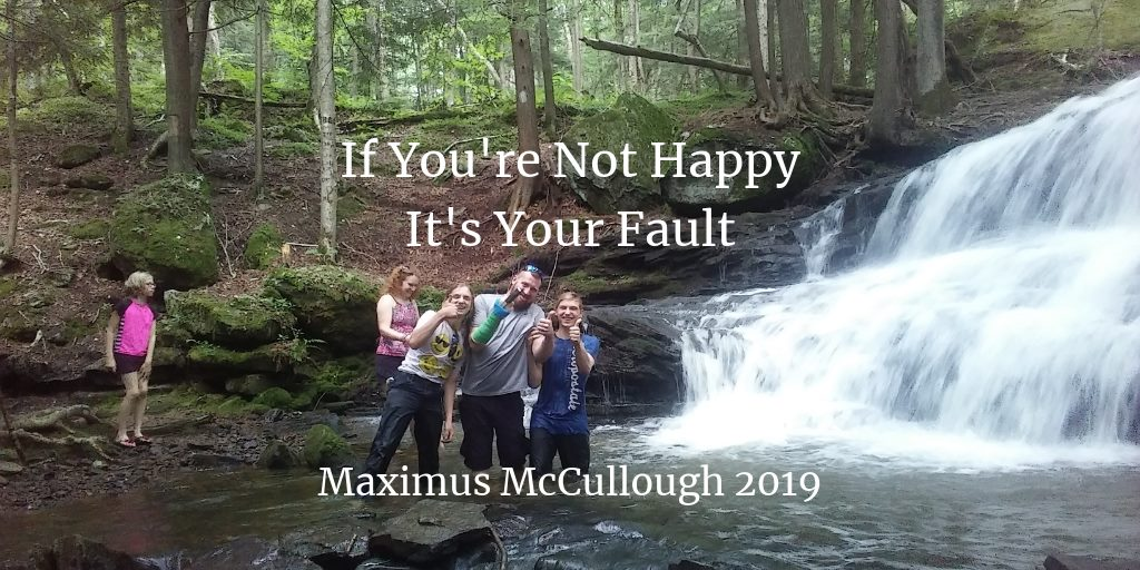 If You're Not Happy It's Your Fault
