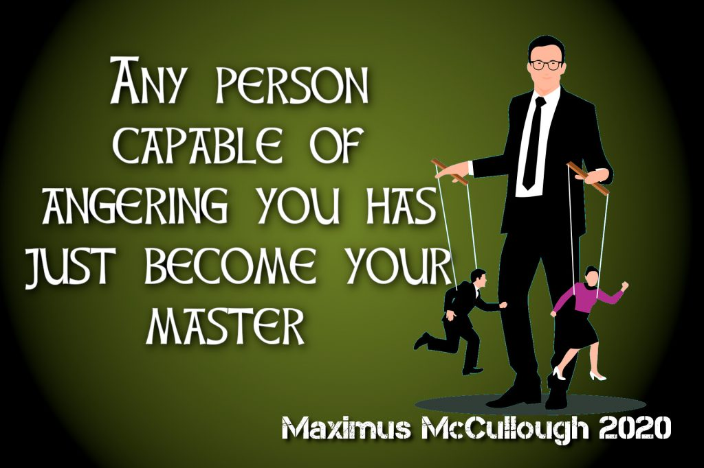 Any person capable of angering you has just become your master